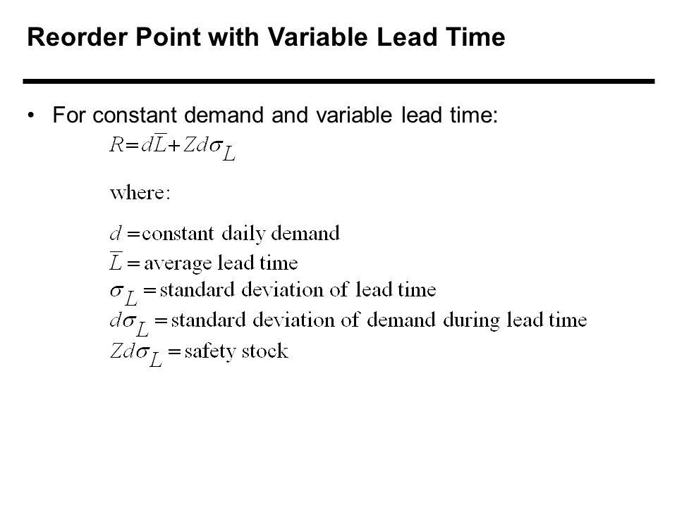 Reorder Point with Variable Lead Time For constant demand and variable lead time:
