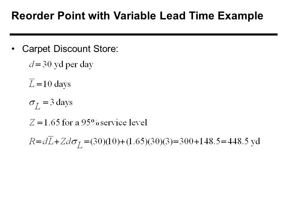 Reorder Point with Variable Lead Time Example Carpet Discount Store: