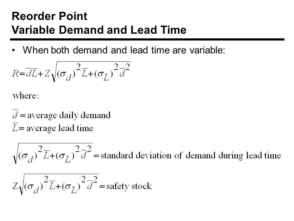When both demand and lead time are variable: Reorder Point Variable Demand and Lead Time