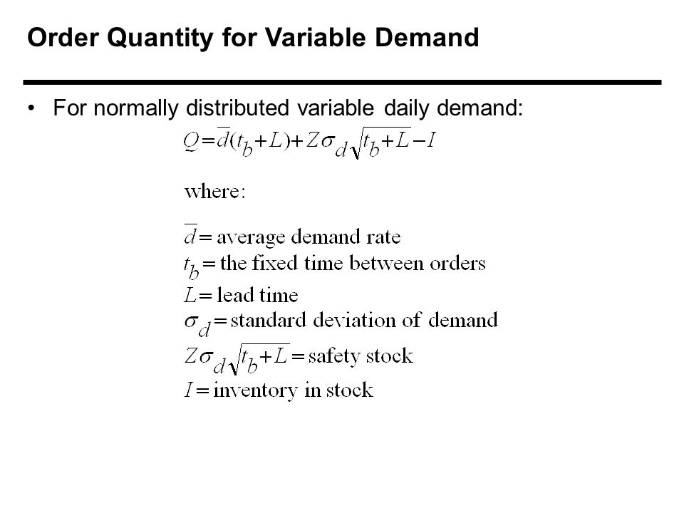 For normally distributed variable daily demand: Order Quantity for Variable Demand