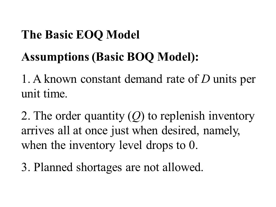 The Basic EOQ Model Assumptions (Basic BOQ Model): 1.