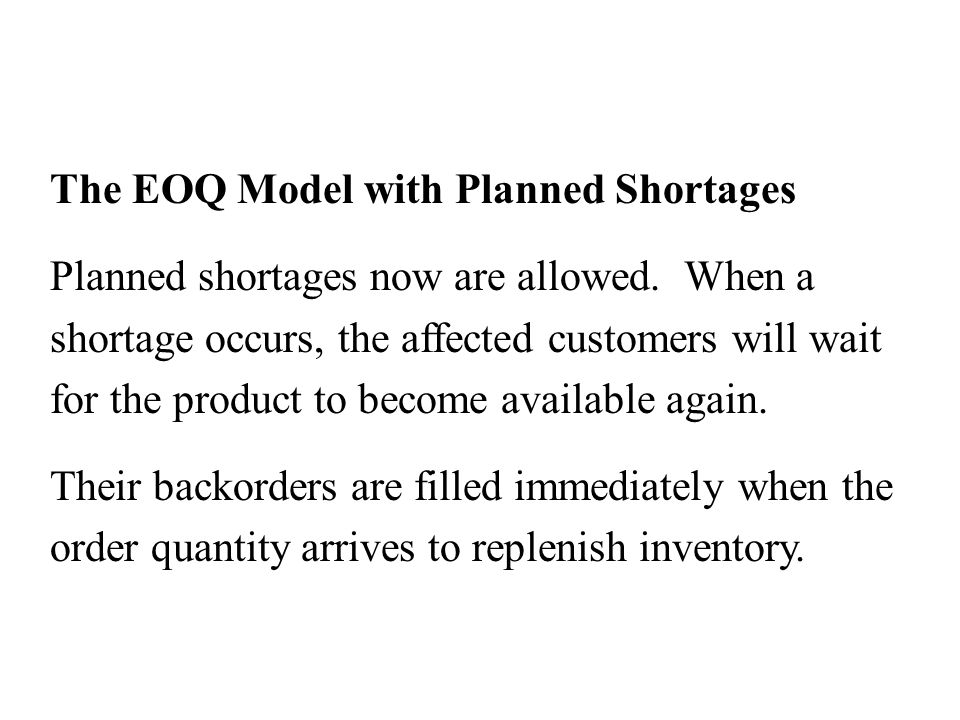 The EOQ Model with Planned Shortages Planned shortages now are allowed.