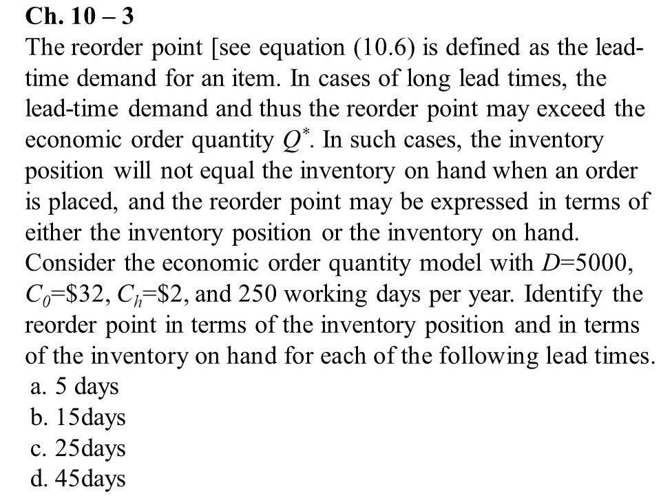 Ch.10 – 3 The reorder point [see equation (10.6) is defined as the lead- time demand for an item.