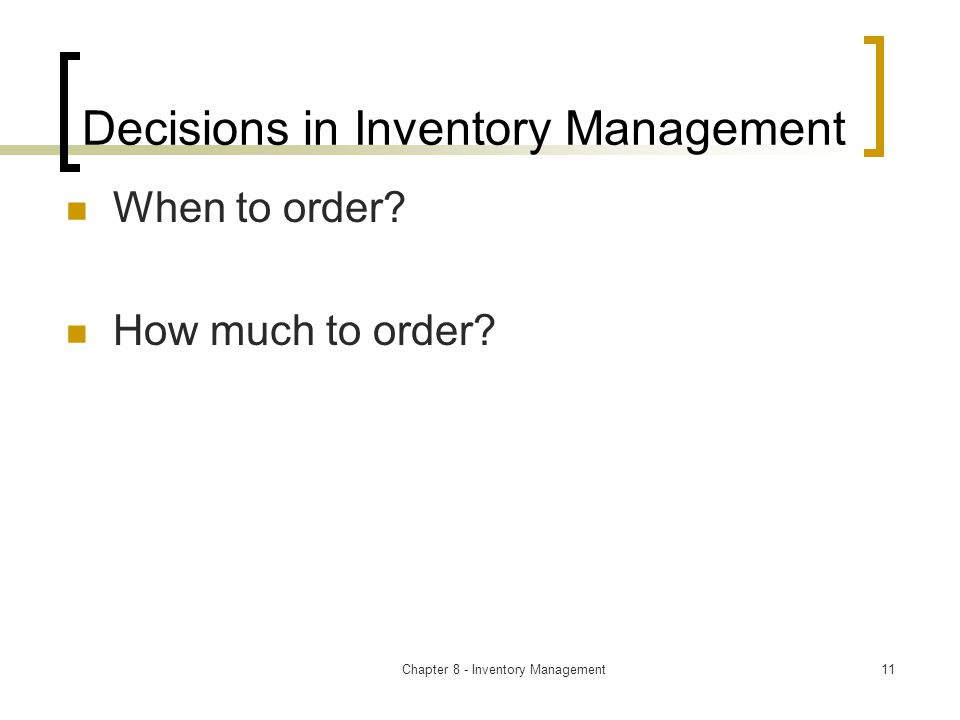 Chapter 8 - Inventory Management11 Decisions in Inventory Management When to order.