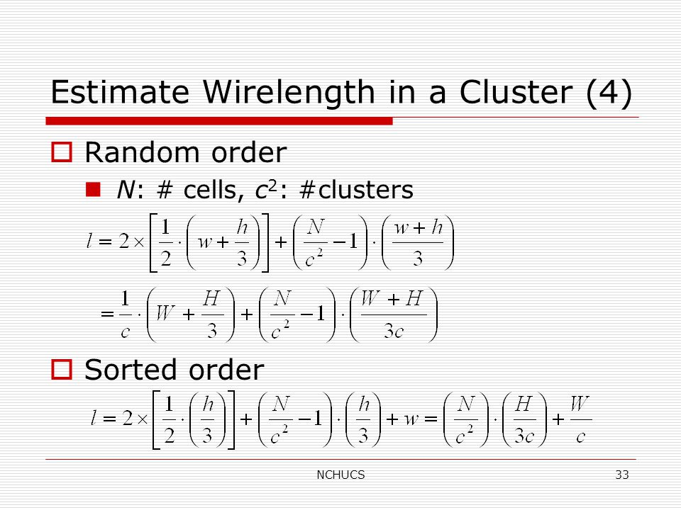 NCHUCS33 Estimate Wirelength in a Cluster (4)  Random order N: # cells, c 2 : #clusters  Sorted order