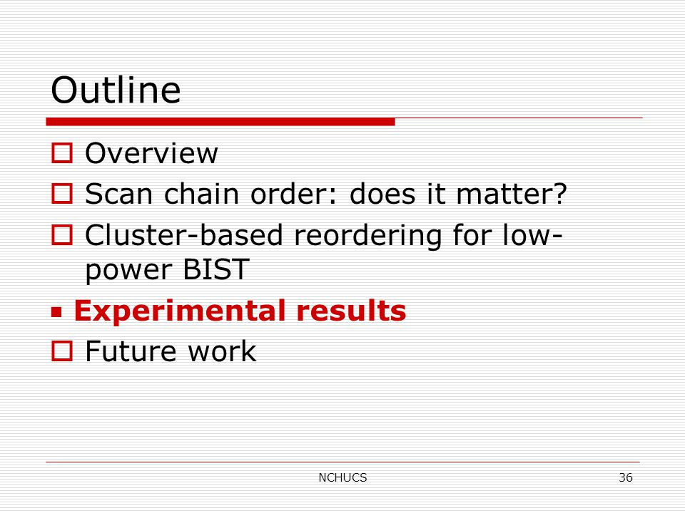 NCHUCS36 Outline  Overview  Scan chain order: does it matter.
