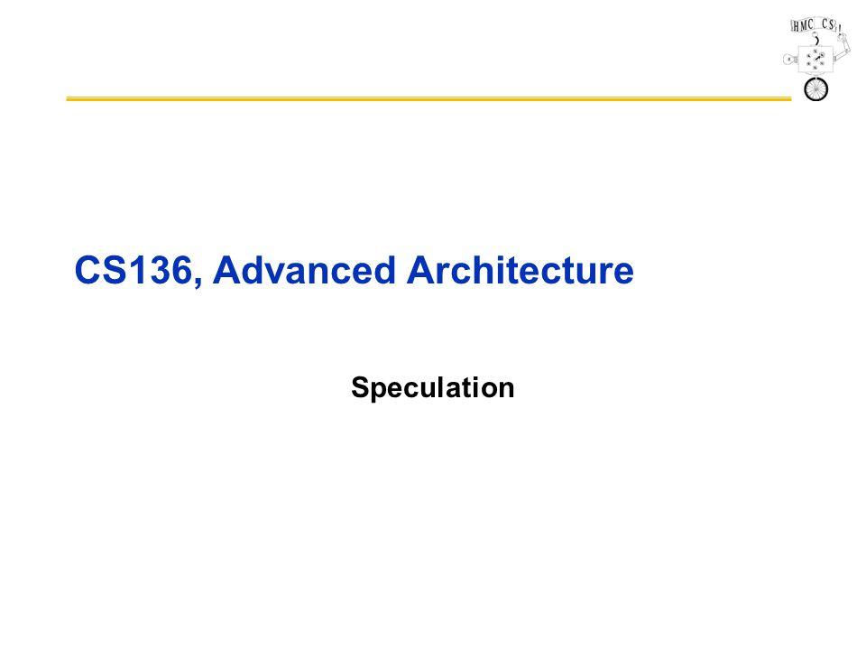 CS136, Advanced Architecture Speculation