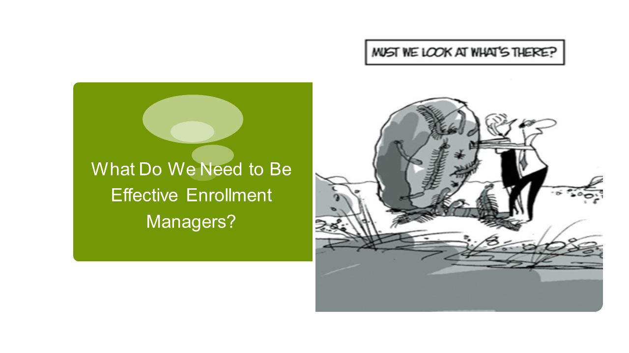 What Do We Need to Be Effective Enrollment Managers