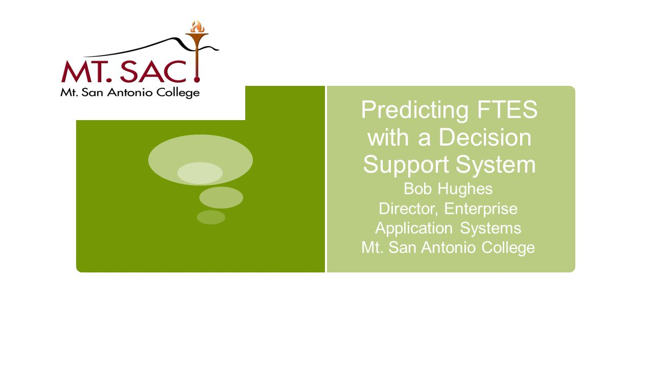Predicting FTES with a Decision Support System Bob Hughes Director, Enterprise Application Systems Mt.