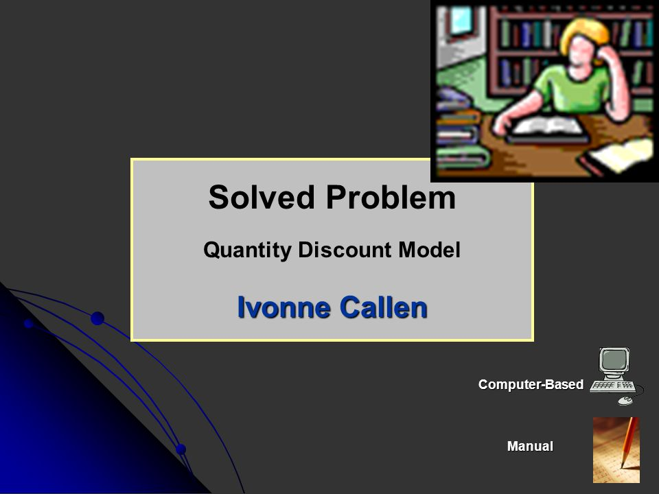 Solved Problem Quantity Discount Model Ivonne Callen Computer-BasedManual