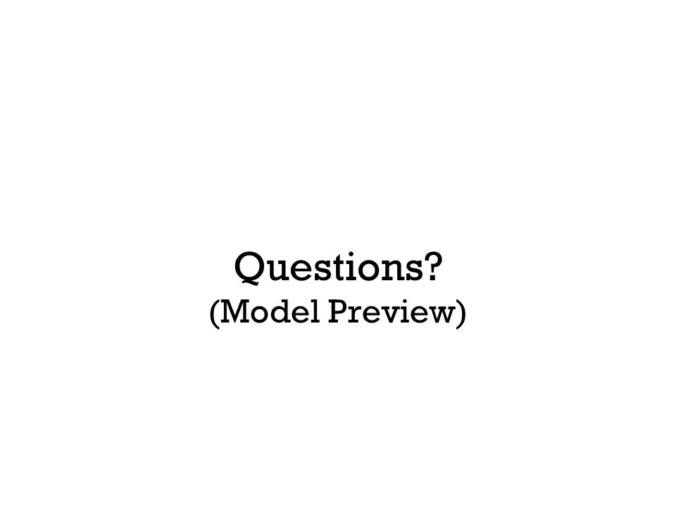 Questions? (Model Preview)