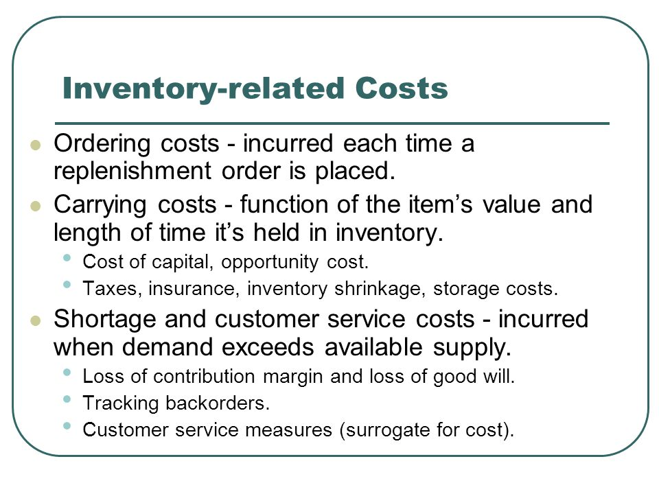 Inventory-related Costs Ordering costs - incurred each time a replenishment order is placed.