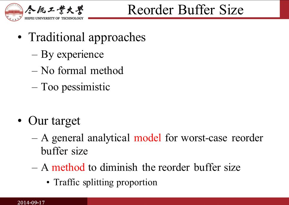 Reorder Buffer Size Traditional approaches –By experience –No formal method –Too pessimistic Our target –A general analytical model for worst-case reorder buffer size –A method to diminish the reorder buffer size Traffic splitting proportion 2014-09-17