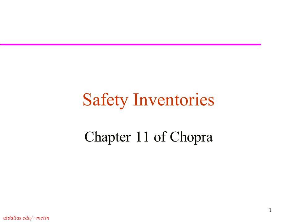 utdallas.edu/~metin 1 Safety Inventories Chapter 11 of Chopra
