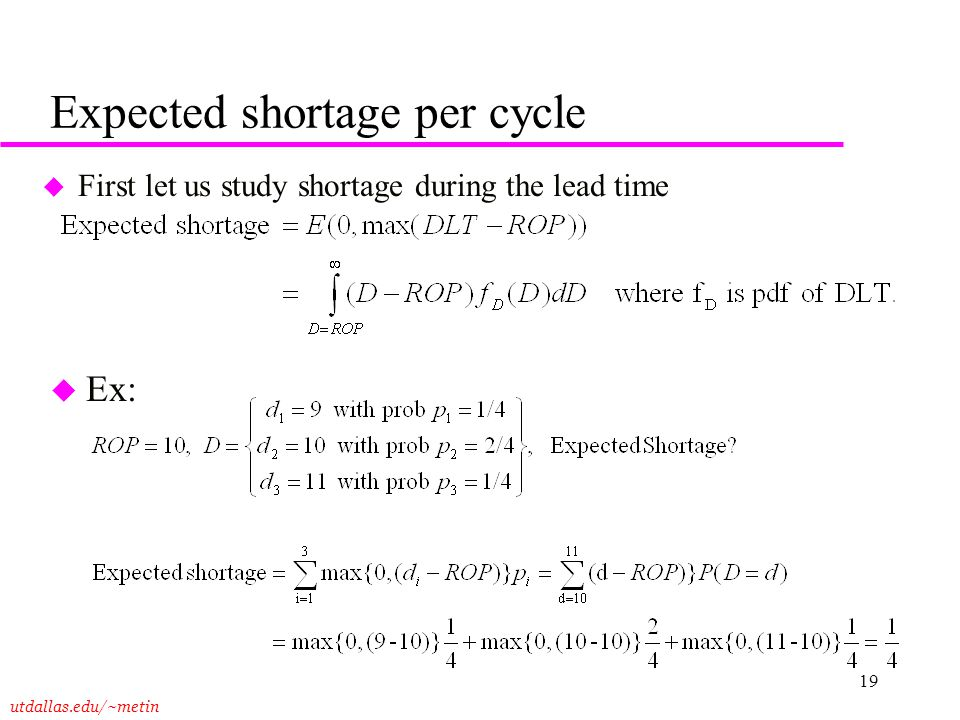 utdallas.edu/~metin 19 Expected shortage per cycle u First let us study shortage during the lead time u Ex: