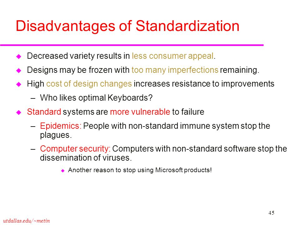utdallas.edu/~metin 45 Disadvantages of Standardization u Decreased variety results in less consumer appeal. u Designs may be frozen with too many imp