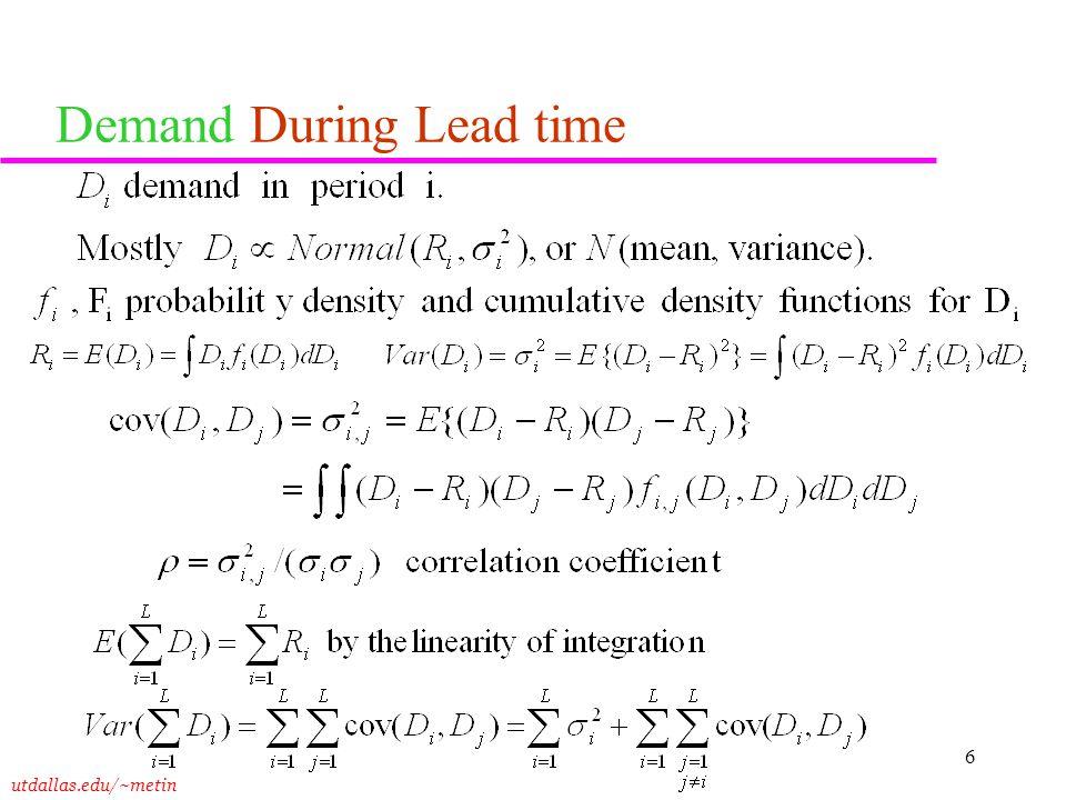 utdallas.edu/~metin 6 Demand During Lead time