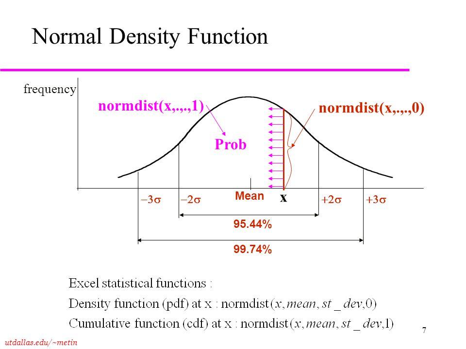 utdallas.edu/~metin 7 Normal Density Function Mean  95.44% 99.74% x normdist(x,.,.,0) Prob normdist(x,.,.,1) frequency