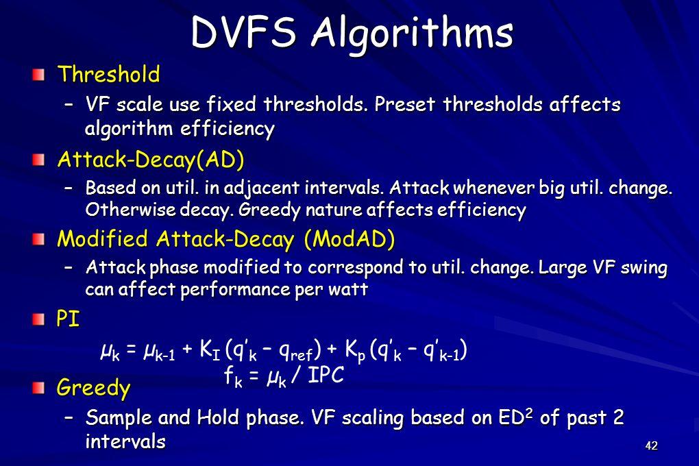 42 DVFS Algorithms Threshold –VF scale use fixed thresholds.
