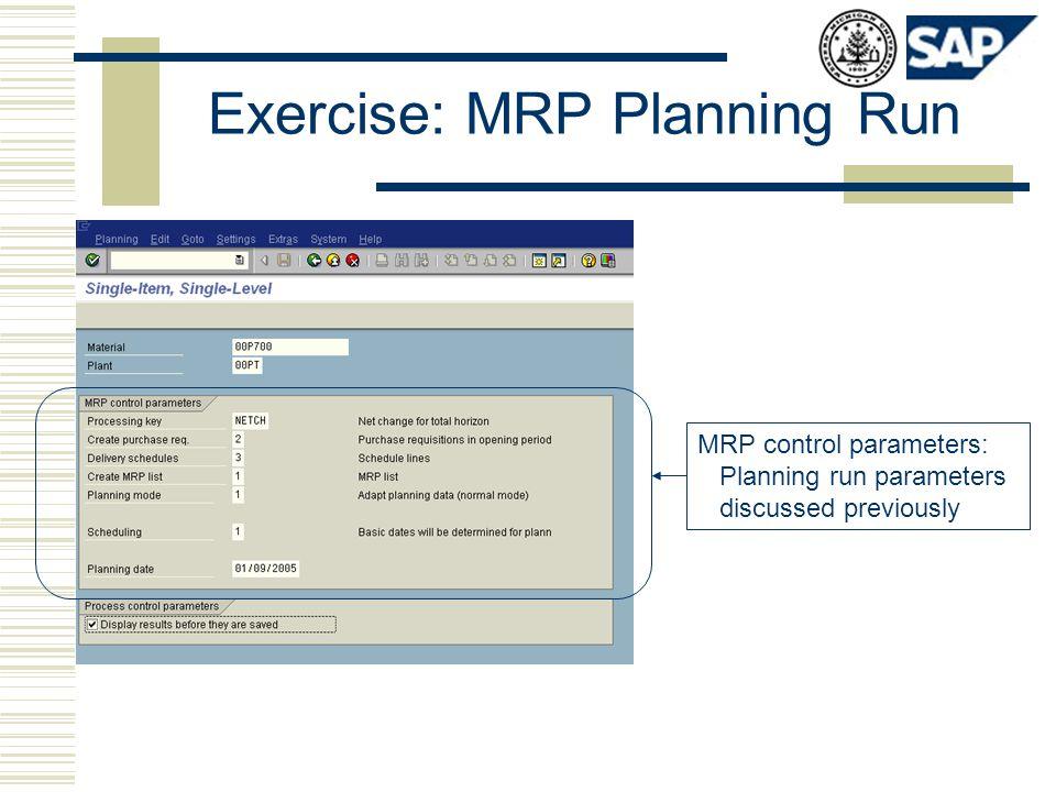 Exercise: MRP Planning Run MRP control parameters: Planning run parameters discussed previously