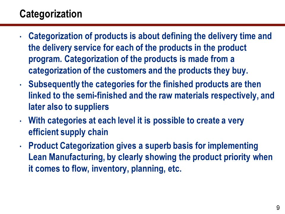 9 Categorization Categorization of products is about defining the delivery time and the delivery service for each of the products in the product program.