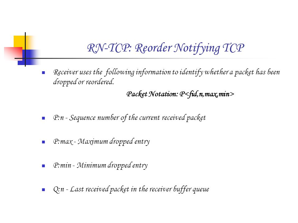 RN-TCP: Reorder Notifying TCP Receiver uses the following information to identify whether a packet has been dropped or reordered.