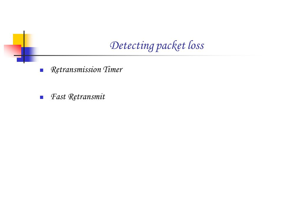 Detecting packet loss Retransmission Timer Fast Retransmit
