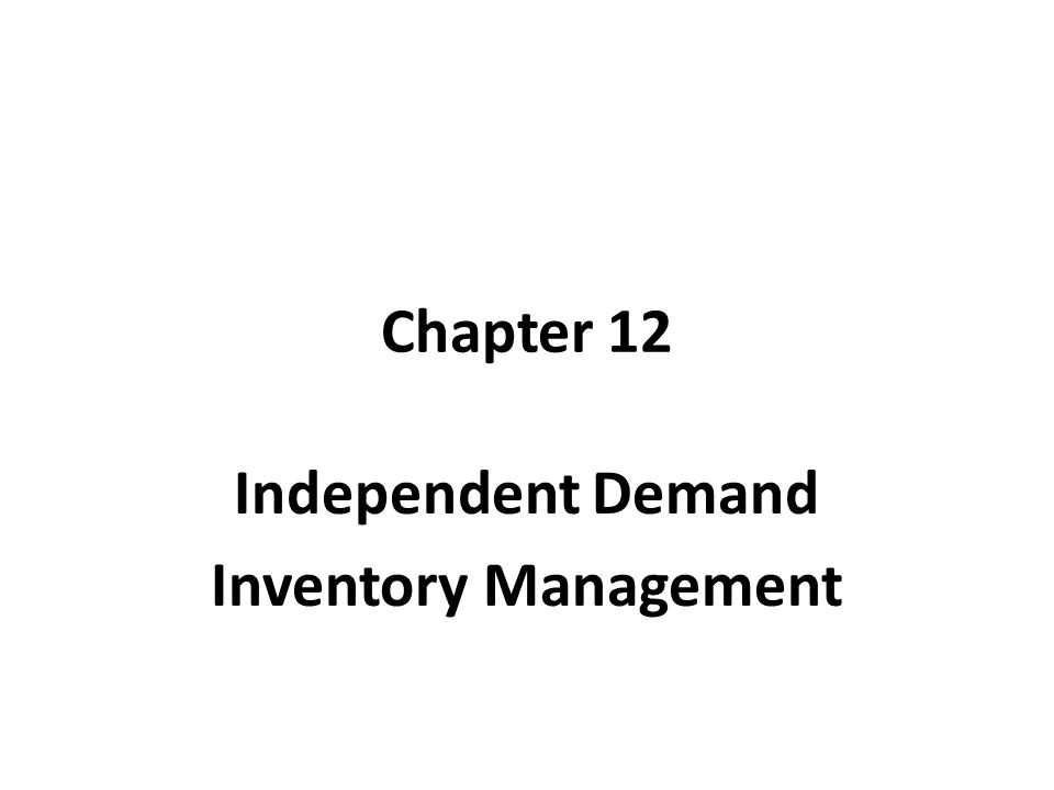 Chapter 12 Independent Demand Inventory Management