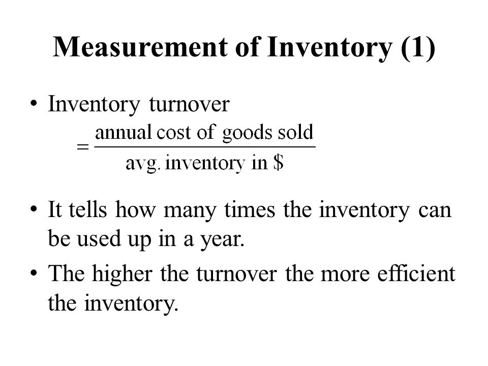 Measurement of Inventory (1) Inventory turnover It tells how many times the inventory can be used up in a year.