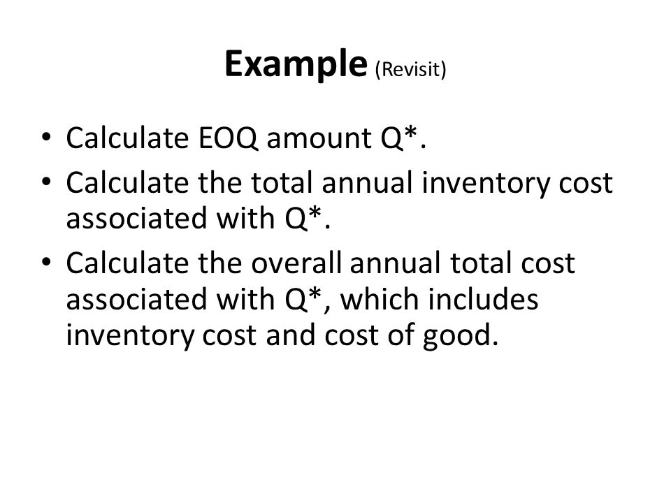 Example (Revisit) Calculate EOQ amount Q*.