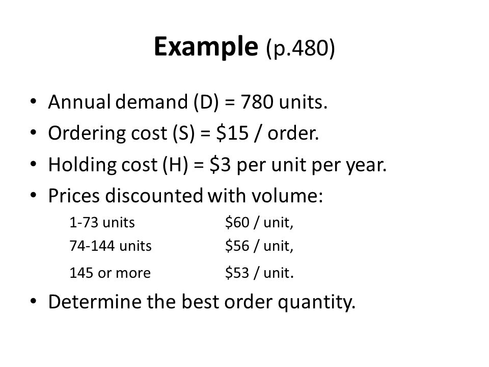 Example (p.480) Annual demand (D) = 780 units.Ordering cost (S) = $15 / order.