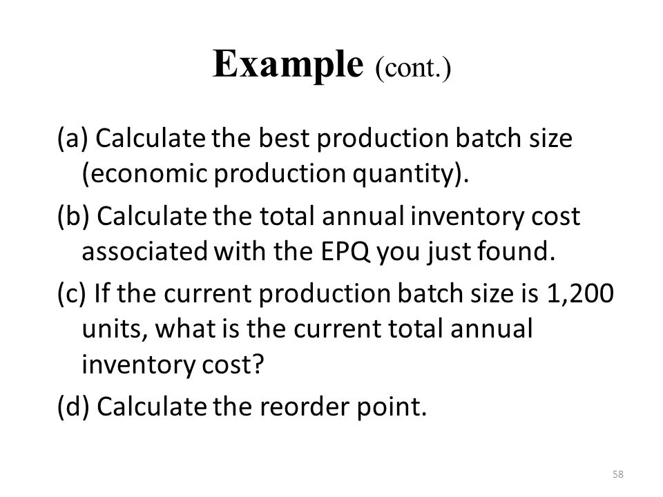 58 Example (cont.) (a) Calculate the best production batch size (economic production quantity).