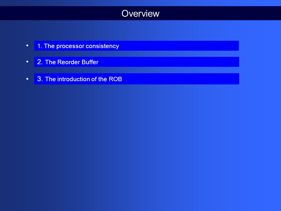Overview 1. The processor consistency 2. The Reorder Buffer 3. The introduction of the ROB
