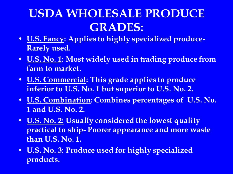 USDA WHOLESALE PRODUCE GRADES: U.S.Fancy: Applies to highly specialized produce- Rarely used.