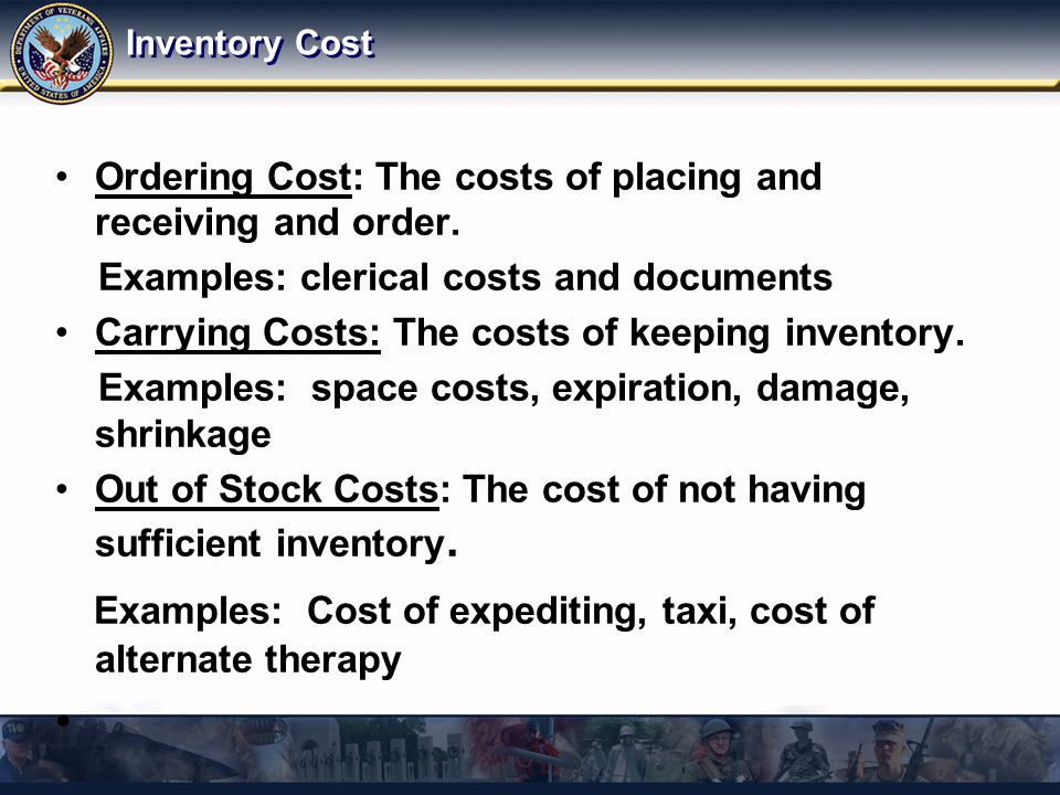 Inventory Cost Ordering Cost: The costs of placing and receiving and order. Examples: clerical costs and documents Carrying Costs: The costs of keepin