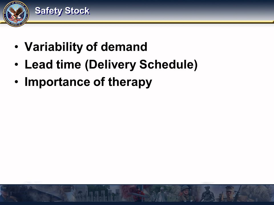 Safety Stock Variability of demand Lead time (Delivery Schedule) Importance of therapy