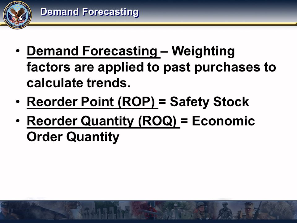 Demand Forecasting Demand Forecasting – Weighting factors are applied to past purchases to calculate trends.