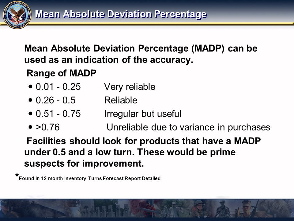 Mean Absolute Deviation Percentage Mean Absolute Deviation Percentage (MADP) can be used as an indication of the accuracy.