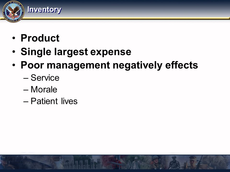 Inventory Product Single largest expense Poor management negatively effects –Service –Morale –Patient lives