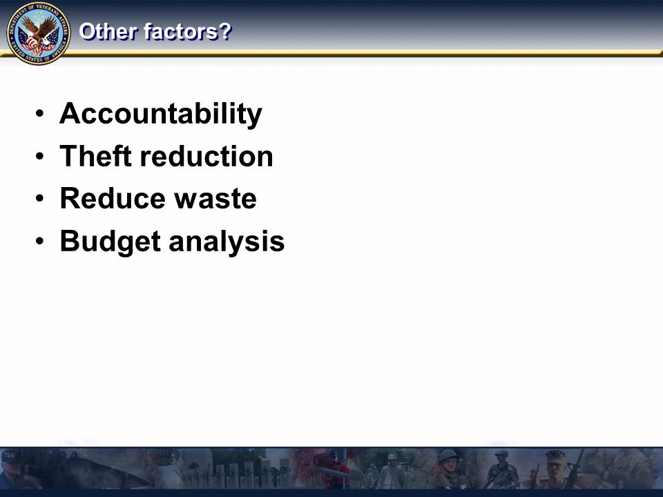 Other factors? Accountability Theft reduction Reduce waste Budget analysis