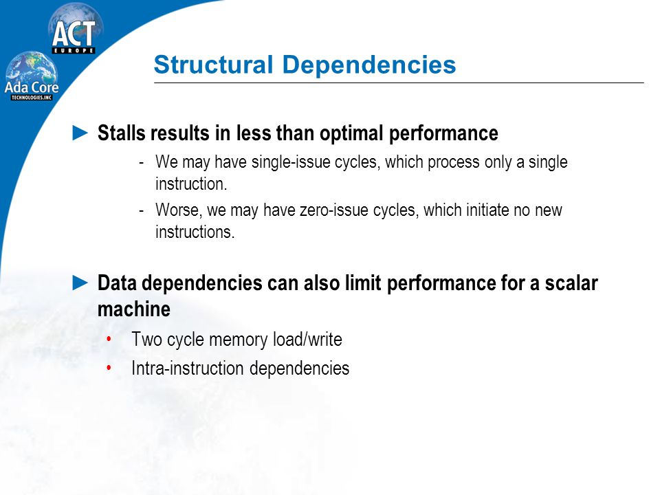Structural Dependencies ► Stalls results in less than optimal performance ­We may have single-issue cycles, which process only a single instruction.