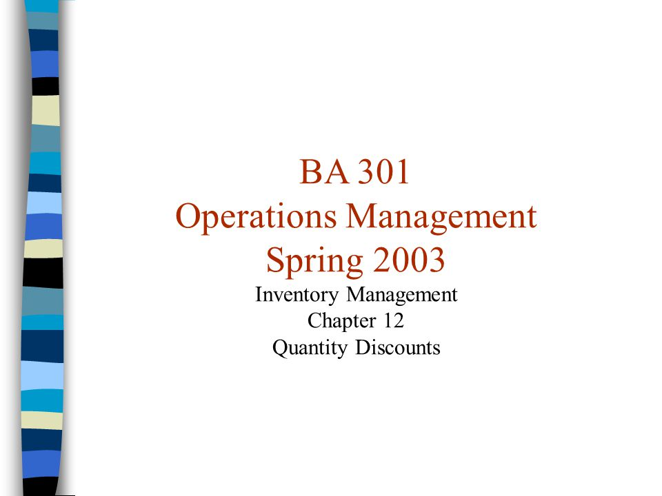 BA 301 Operations Management Spring 2003 Inventory Management Chapter 12 Quantity Discounts