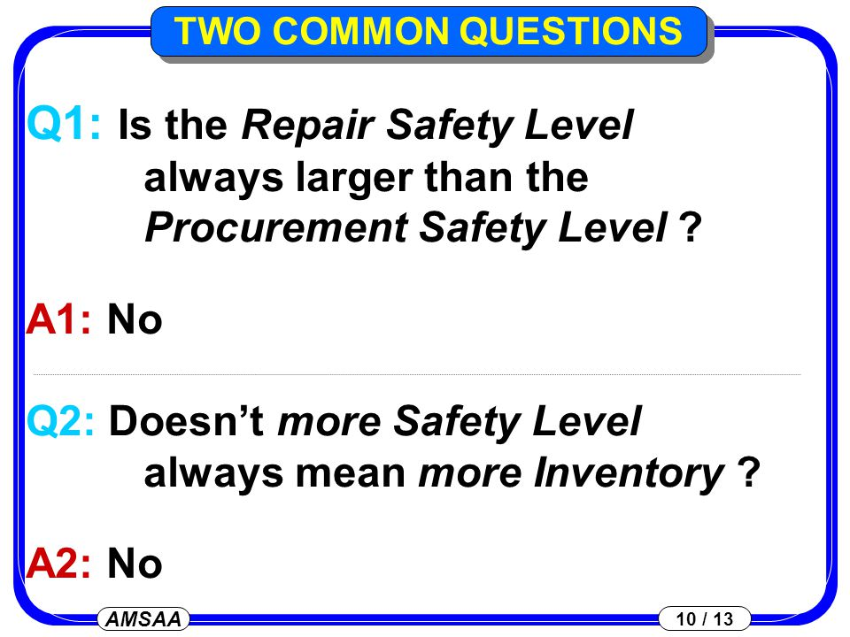 AMSAA 10 / 13 Q1: Is the Repair Safety Level always larger than the Procurement Safety Level .