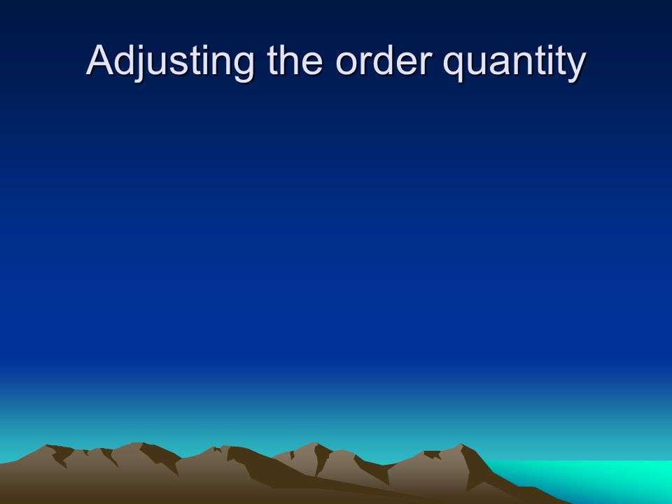 Adjusting the order quantity