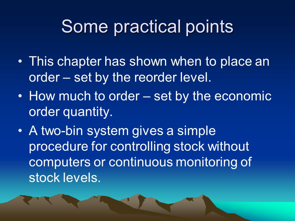 Some practical points This chapter has shown when to place an order – set by the reorder level.