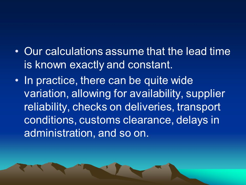 Our calculations assume that the lead time is known exactly and constant.