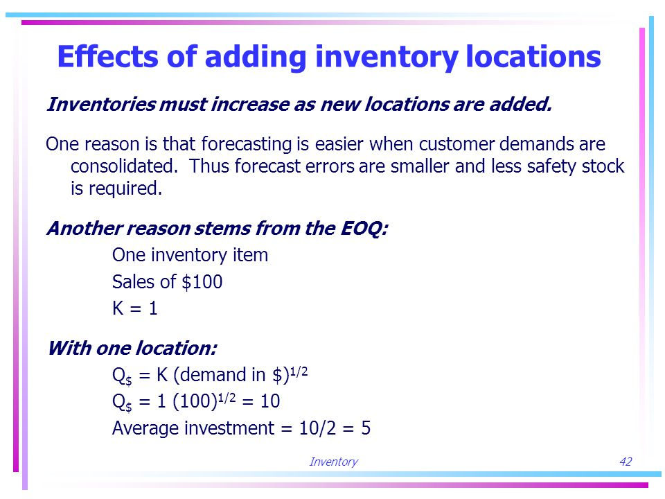 Inventory42 Effects of adding inventory locations Inventories must increase as new locations are added.