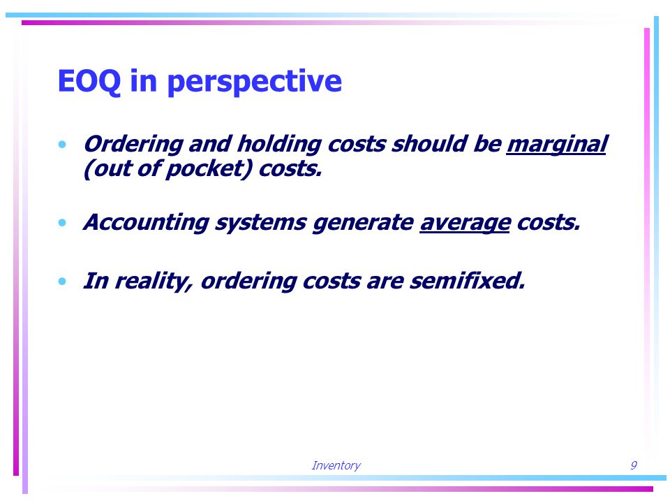 Inventory10 EOQ in perspective (cont.) Assumption: Reality: Total ordering costs Nbr.