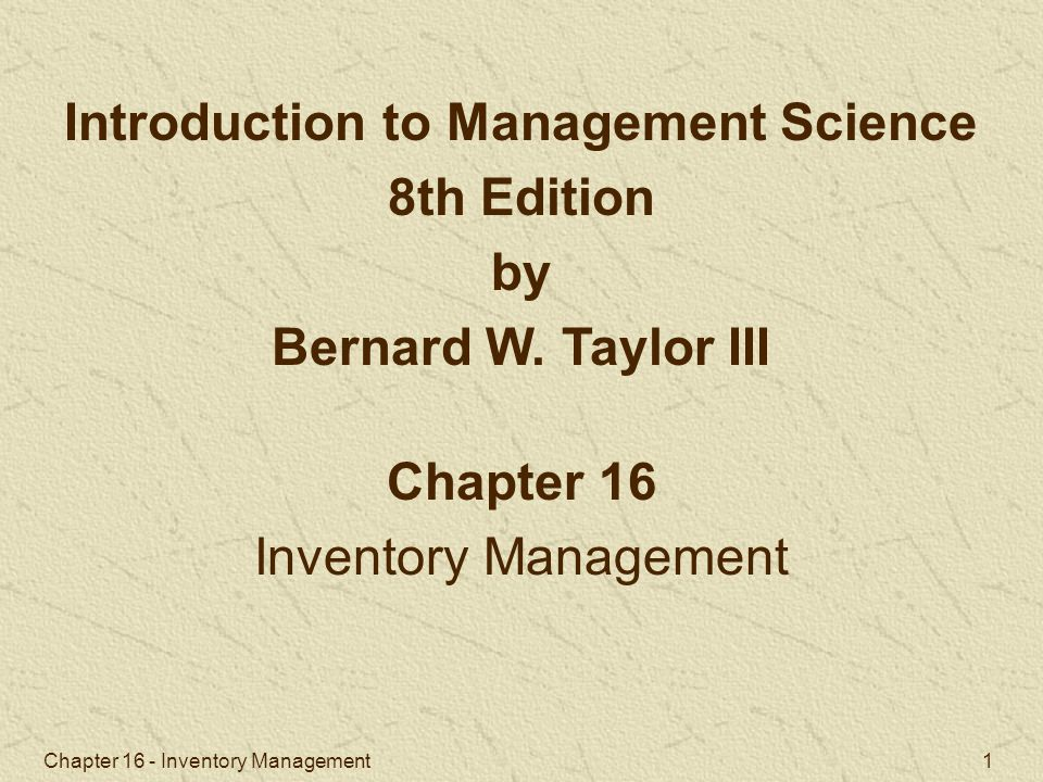 Chapter 16 - Inventory Management 1 Chapter 16 Inventory Management Introduction to Management Science 8th Edition by Bernard W. Taylor III