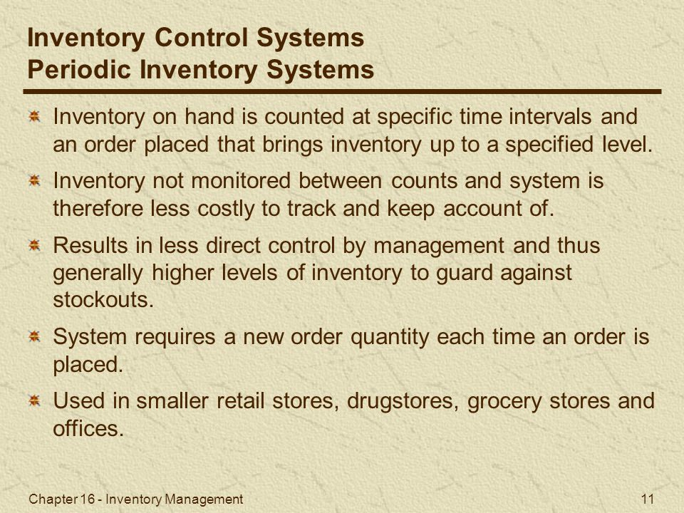 Chapter 16 - Inventory Management 11 Inventory on hand is counted at specific time intervals and an order placed that brings inventory up to a specifi